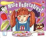Rubel, Nicole: No More Vegetables!