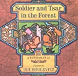 Shulevitz, Uri: Soldier and Tsar in the Forest: A Russian Tale