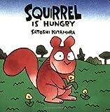Kitamura, Satoshi: Squirrel Is Hungry
