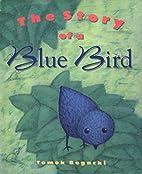 The Story of a Blue Bird by Tomek Bogacki