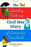 Mills, Claudia: The Totally Made-up Civil War Diary of Amanda MacLeish