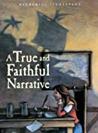 A True and Faithful Narrative by Katherine…