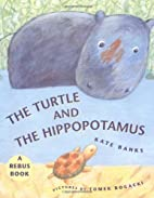 The Turtle and the Hippopotamus by Kate…