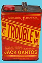 The Trouble in Me by Jack Gantos