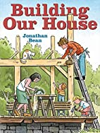 Building Our House by Jonathan Bean