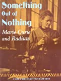 McClafferty, Carla Killough: Something Out Of Nothing: Marie Curie And Radium