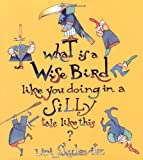 Shulevitz, Uri: What Is A Wise Bird Like You Doing In A Silly Tale Like This?