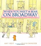Hest, Amy: When You Meet a Bear on Broadway (Melanie Kroupa Books)