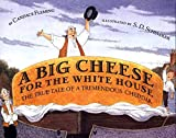 Fleming, Candace: A Big Cheese for the White House: The True Tale of a Tremendous Cheddar