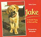 Jake: A Labrador Puppy at Work and Play (A…