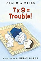 7 x 9 = Trouble! by Claudia Mills