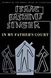 Singer, Isaac Bashevis: In My Father&#39;s Court