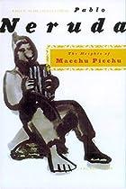 The Heights of Macchu Picchu by Pablo Neruda