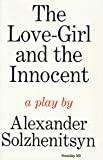 Solzhenitsyn, Alexander: The Love-Girl and the Innocent: A Play
