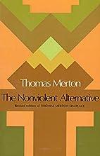 The Nonviolent Alternative by Thomas Merton