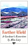 Lacy, Allen: Farther Afield: A Gardener's Excursions