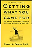 Peters, Robert L.: Getting What You Came for: The Smart Student's Guide to Earning a Master's or a Ph.D.