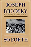 Brodsky, Joseph: So Forth: Poems