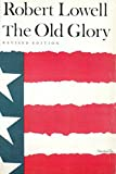 Lowell, Robert: The Old Glory: Endecott and the Red Cross; My Kinsman, Major Molineux; And Benito Cereno