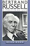 Ryan, Alan: Bertrand Russell: A Political Life