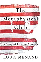 The Metaphysical Club: A Story of Ideas in&hellip;