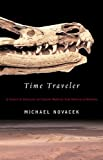 Novacek, Michael: Time Traveler: In Search of Dinosaurs and Other Fossils from Montana to Mongolia