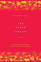 The Stone Virgins: A Novel by Yvonne Vera