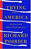 Poirier, Richard: Trying It Out in America: Literary and Other Performances