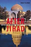 Feldman, Noah: After Jihad: America and the Struggle for Islamic Democracy