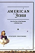 American Jesus: How the Son of God Became a…