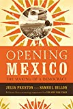Preston, Julia: Opening Mexico: The Making Of A Democracy