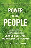Vaitheeswaran, Vijay: Power to the People: How the Coming Energy Revolution Will Transform an Industry, Change Our Lives, and Maybe Even Save the Planet
