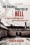 Kogon, Eugen: The Theory and Practice of Hell: The German Concentration Camps and the System Behind Them