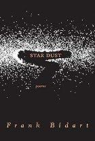 Star Dust: Poems by Frank Bidart