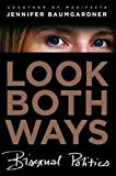 Baumgardner, Jennifer: Look Both Ways: Bisexual Politics
