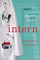 Intern: A Doctor's Initiation by Sandeep…
