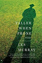 Taller When Prone: Poems by Les Murray