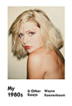 My 1980s and Other Essays by Wayne…