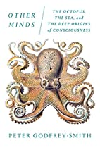 Other Minds: The Octopus, the Sea, and the…