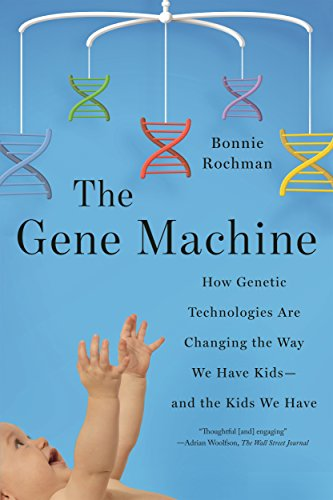 the-gene-machine-how-genetic-technologies-are-changing-the-way-we-have-kids-and-the-kids-we-have