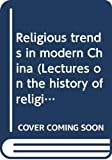 Chan, Wing-tsit: Religious trends in modern China (Lectures on the history of religions. New series)