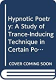 Snyder, Edward D.: Hypnotic Poetry: A Study of Trance-Inducing Technique in Certain Poems and Its Literary Significance