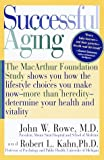 Rowe, John W.: Successful Aging : The MacArthur Foundation Study Shows How the Lifestyle Choices You Make Now--More Than Heredity--Determine Your Health and Vitality