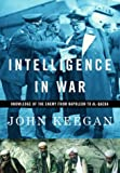 Keegan, John: Intelligence in War: Knowledge of the Enemy from Napoleon to Al-Quaeda