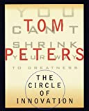 Peters, Tom: The Circle of Innovation: You Can't Shrink Your Way to Greatness