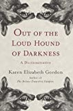 Gordon, Karen Elizabeth: Out of the Loud Hound of Darkness : A Dictionarrative