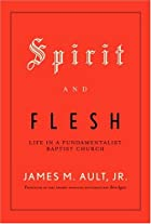 Spirit and Flesh: Life in a Fundamentalist…
