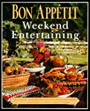 Bon Appetit Editors Staff: Bon Appetit Weekend Entertaining : A Cookbook, Menu Planner and Entertaining Sourcebook for Occasions Large or Small, Casual or Elegant