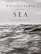 Encyclopedia of the Sea by Richard Ellis