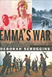 Deborah Scroggins: Emma's War: An aid worker, a warlord, radical Islam, and the politics of oil--a true story of love and death in Sudan